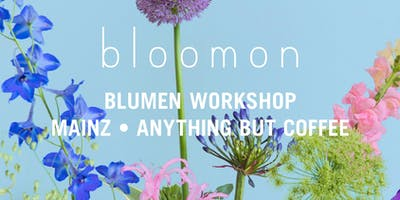 bloomon Workshop 17. April   Mainz, Anything but Coffee