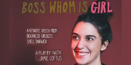Boss Whom Is Girl: A  play by & with Jamie Loftus tickets