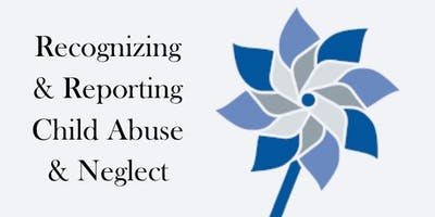 Recognizing & Reporting Child Abuse & Neglect [November 6, 2019]
