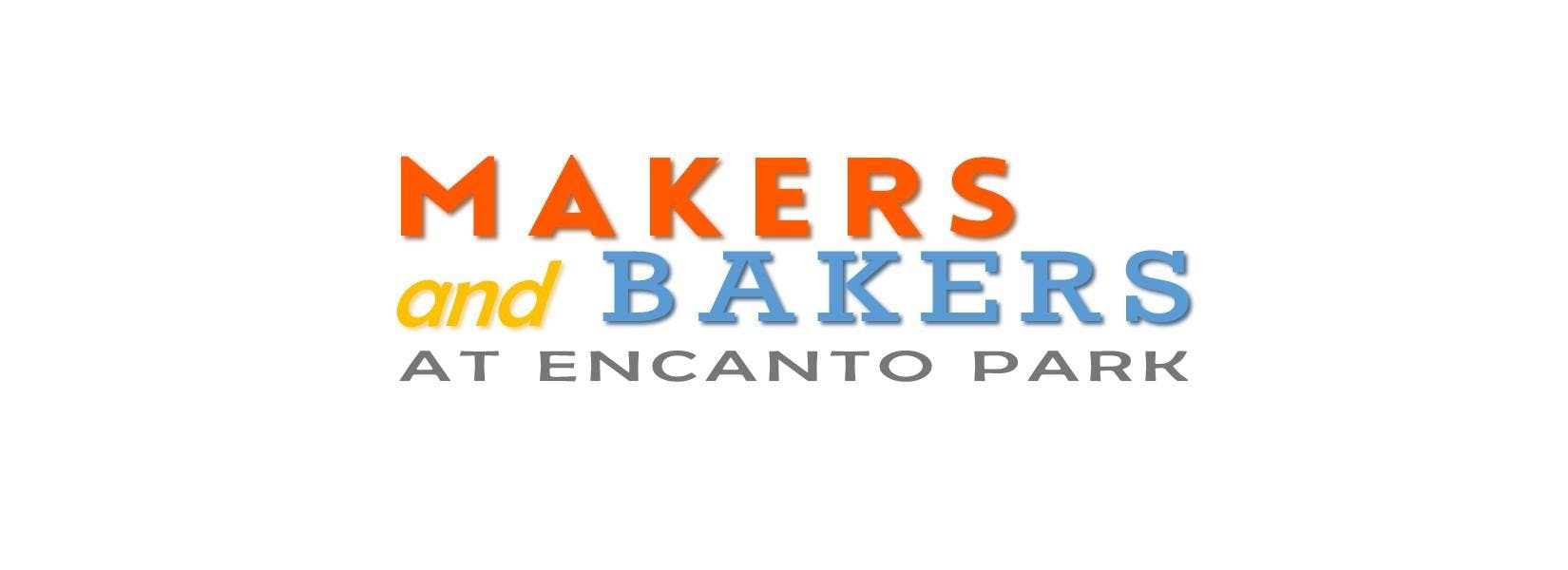 Makers and Bakers at Encanto Park - An Art Market and Bake-Off Competition