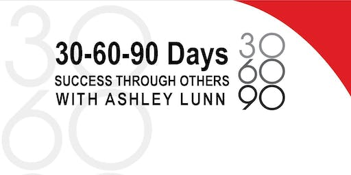 Leverage Series: 30-60-90 Days & Success Through Others with Ashley Lunn