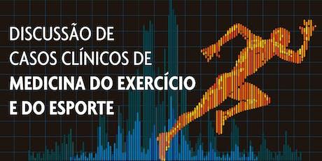 DISCUSSÃO DE CASOS DE MEDICINA DO EXERCÍCIO E DO ESPORTE ingressos