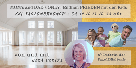 XXL Tagesworkshop: MOM's and DAD's ONLY - endlich FRIEDEN mit den Kids! tickets