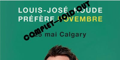 Louis José Houde Préfère Novembre : Calgary