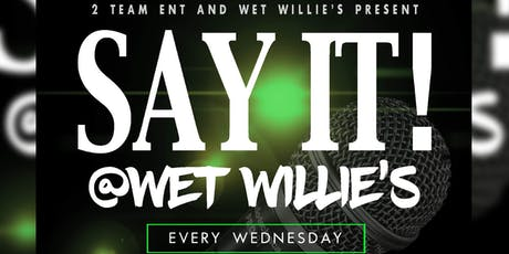 SAY IT! @Wet Willie's  tickets