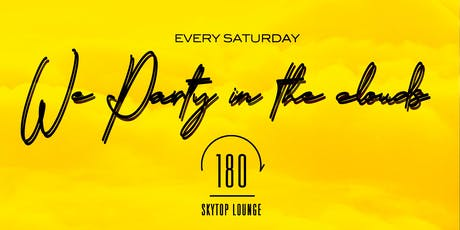 Flight 180 Every Saturday One80 SkyTop Lounge tickets