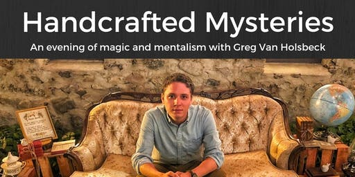 Handcrafted Mysteries: An Evening of Magic with Greg Van Holsbeck