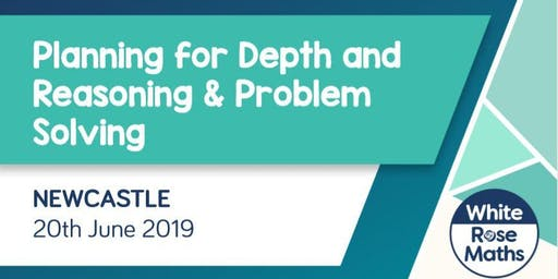 Planning for Depth and Reasoning & Problem Solving (Newcastle)  KS1/KS2