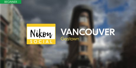 #nikonsocial | Gastown - Vancouver tickets