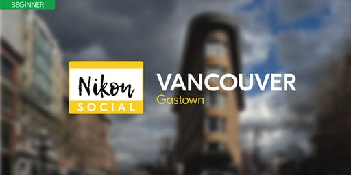 #nikonsocial | Gastown - Vancouver