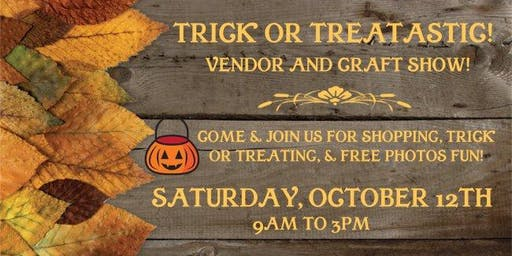 Trick Or Treatastic! Vendor and Craft Show!