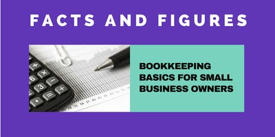 FACTS AND FIGURES - BOOKKEEPING BASICS FOR SMALL BUSINESS OWNERS