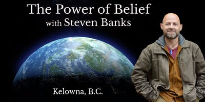 The Power of Belief with Steven Banks - Kelowna