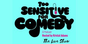 Too Sensitive for Comedy: The Live Show