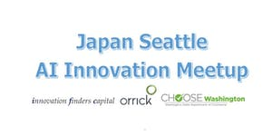 Japan Seattle AI meetup 12.0 + Seattle Innovation...