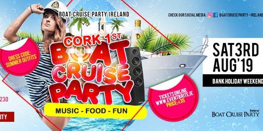 CORK 1st BOAT CRUISE PARTY - SAT 3RD AUG