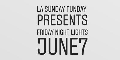 LA Sunday Funday Presents Friday Night Lights