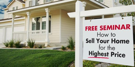 "FREE SEMINAR: ""How to Sell Your Home for the Highest Price"" tickets"