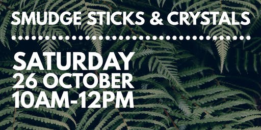 Smudge Sticks & Crystals Workshop