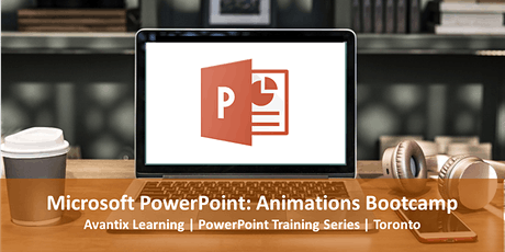 Microsoft PowerPoint Courses Toronto | Animations Bootcamp | PowerPoint Classroom Training tickets
