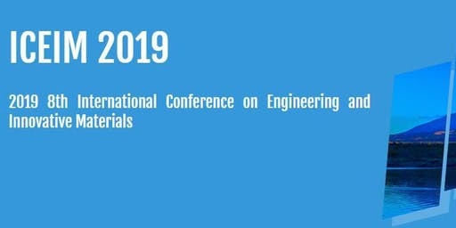 8th International Conference on Engineering and Innovative Materials (ICEIM 2019)
