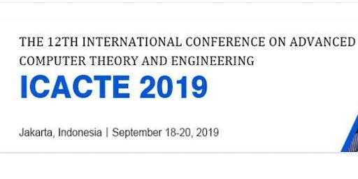 ICACTE 2019: International Conference on Advanced Computer Theory and Engineering