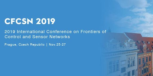 2019 International Conference on Frontiers of Control and Sensor Networks (CFCSN 2019)
