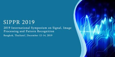 2019 International Symposium on Signal, Image Processing and Pattern Recognition (SIPPR 2019)