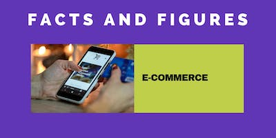 FACTS AND FIGURES - E-COMMERCE