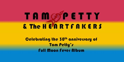 Tam Petty & The Heartfakers : 30th Anniversary of Full Moon Fever
