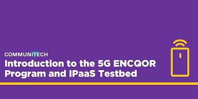 Data Hub Session: Introduction to the 5G ENCQOR Program and IPaaS Testbed