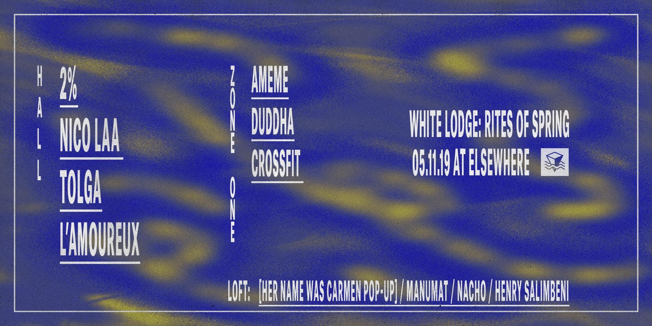 White Lodge: Rites of Spring w/ 2%, Nico Laa,  Tolga, L'amoureux, Ameme, Duddha, CrossFit, Manumat, Nacho & Henry Salimbeni