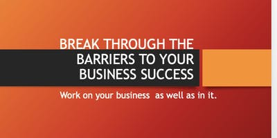 BREAK THROUGH THE BARRIERS TO YOUR BUSINESS SUCCESS