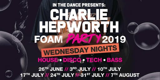 CHARLIE HEPWORTH PRESENTS: IN THE DANCE |IN THE FOAM (FOAM PARTY)