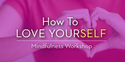 How To Love Yourself – Toronto North Mindfulness Workshop