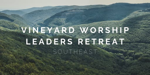 Vineyard Worship Leaders Retreat SOUTHEAST 2019
