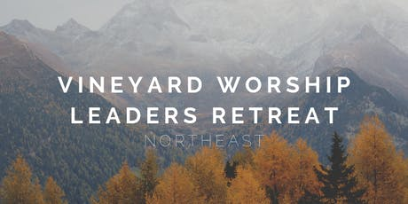 Vineyard Worship Leaders Retreat NORTHEAST 2019 tickets
