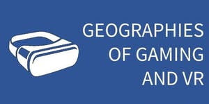 of Gaming and VR: 3rd Annual Digital Geographies...