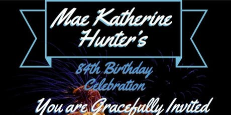Mae Katherine Hunter's  84th Birthday Celebration tickets