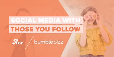 Social Media with Those You Follow | Bumble x The Ace Class