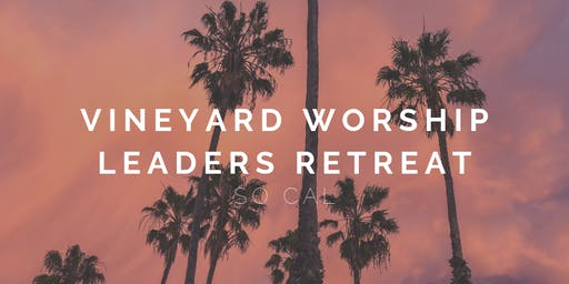 Vineyard Worship Leaders Retreat SO CAL 2019