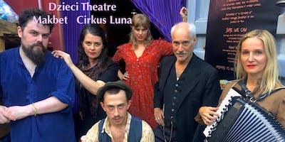 Cirkus Luna! and Makbet with Dzieci Theater: June 22 at 1 PM & 23 at 6 PM