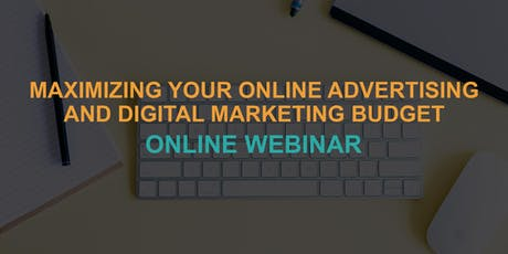 Maximizing Your Online Advertising & Digital Marketing Budget: Online Webinar tickets