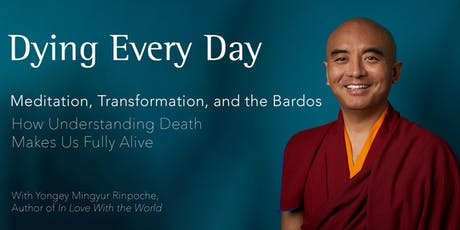 Dying Every Day - Meditation, Transformation, and the Bardos tickets