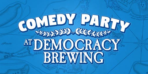 Comedy Party @ Democracy Brewing!