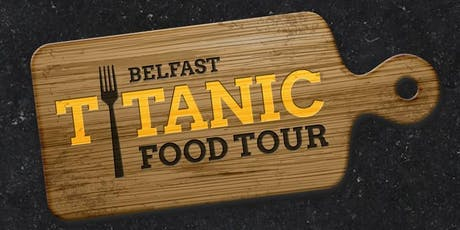 Titanic Food Tour Belfast / Explore the Yard-Taste the History  tickets