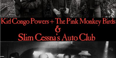 Kid Congo Powers + Pink Monkey Birds & Slim Cessna's Auto Club