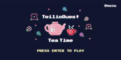 TwilioQuest Tea Time!