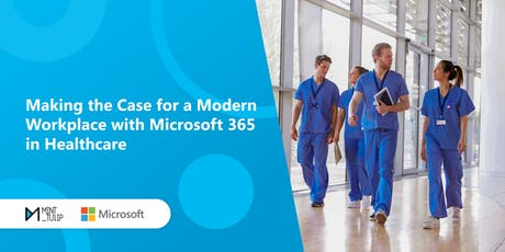 Making the Case for a Modern Workplace with Microsoft 365 in Healthcare tickets