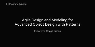 Agile Design and Modeling for Advanced Object Design with Patterns - 22-25 October 2019